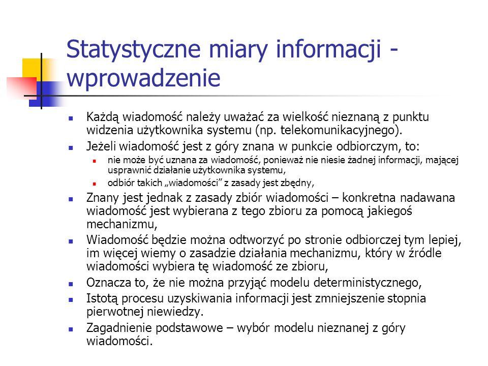 Statystyczne miary informacji - wprowadzenie Każdą wiadomość należy uważać za wielkość nieznaną z punktu widzenia użytkownika systemu (np. telekomunik