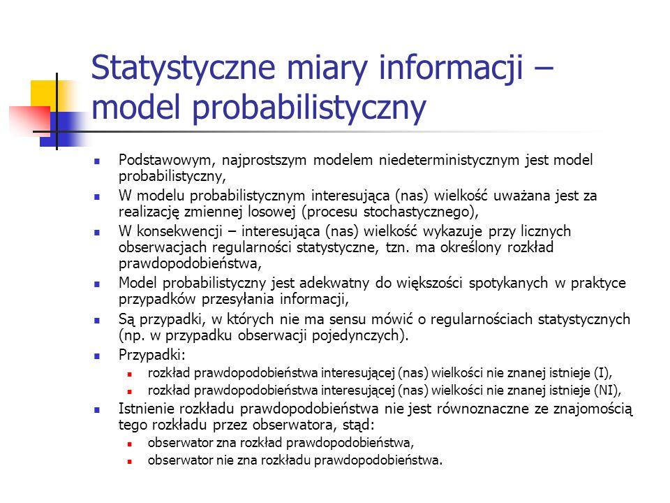 Statystyczne miary informacji – model probabilistyczny Podstawowym, najprostszym modelem niedeterministycznym jest model probabilistyczny, W modelu pr