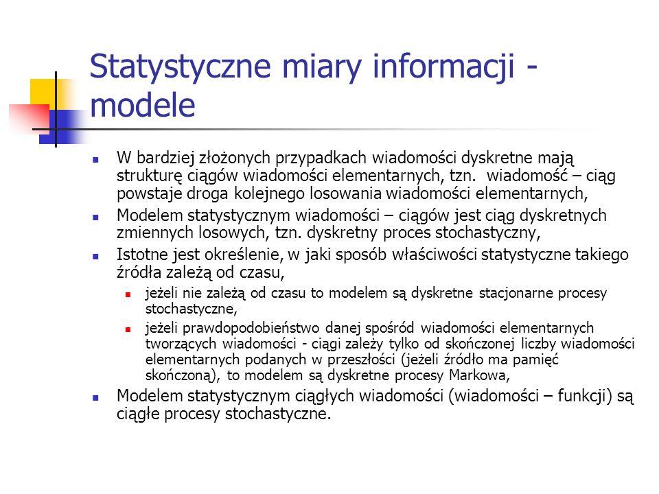 Statystyczne miary informacji - modele W bardziej złożonych przypadkach wiadomości dyskretne mają strukturę ciągów wiadomości elementarnych, tzn. wiad