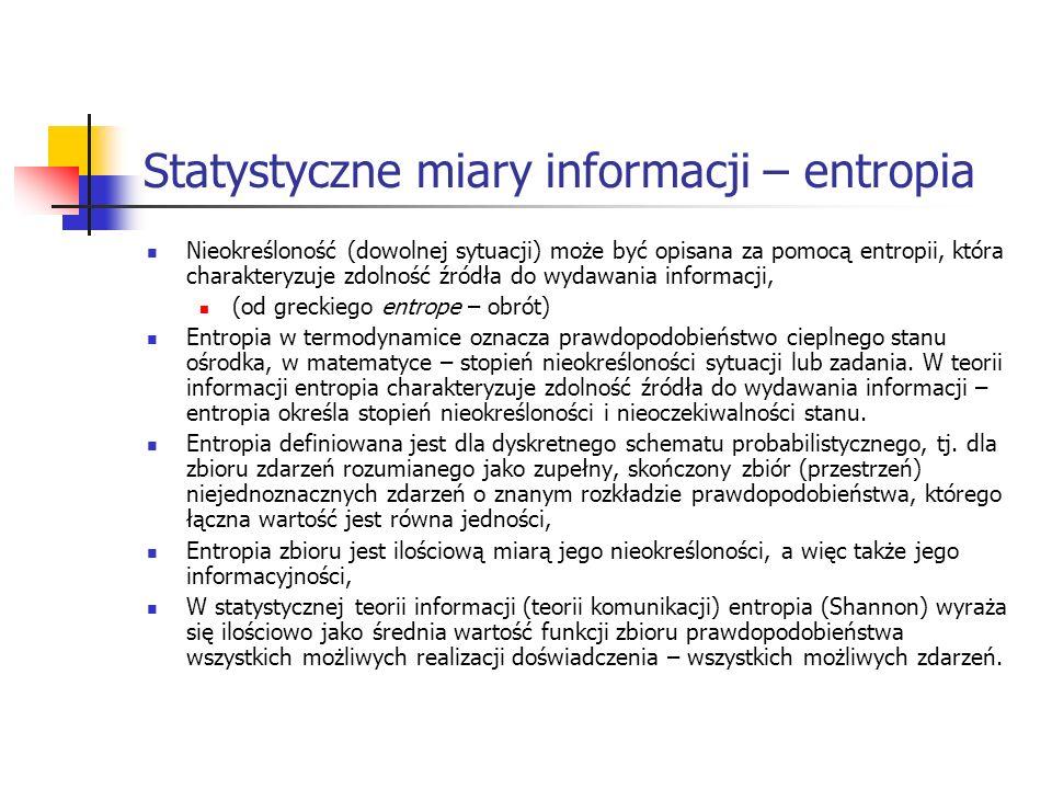Statystyczne miary informacji – entropia Nieokreśloność (dowolnej sytuacji) może być opisana za pomocą entropii, która charakteryzuje zdolność źródła