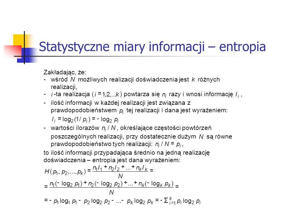 Statystyczne miary informacji – entropia Zakładając, że: - wśród N możliwych realizacji doświadczenia jest k różnych realizacji, - i -ta realizacja (