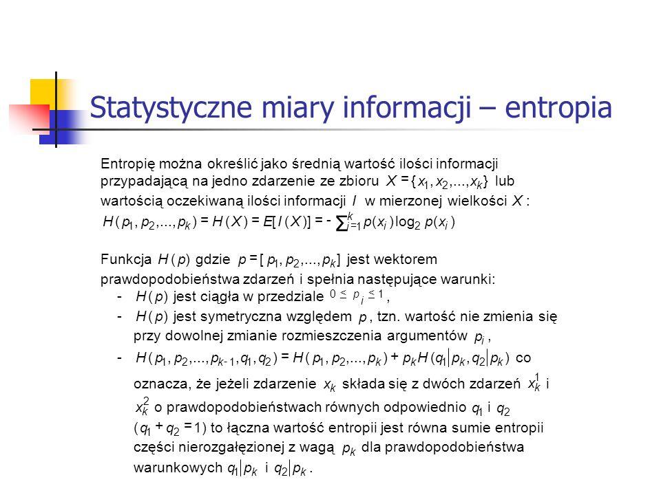 Statystyczne miary informacji – entropia Entropię można określić jako średnią wartość ilości informacji przypadającą na jedno zdarzenie ze zbioru },..