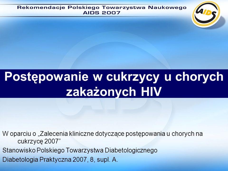 Postępowanie w cukrzycy u chorych zakażonych HIV W oparciu o Zalecenia kliniczne dotyczące postępowania u chorych na cukrzycę 2007 Stanowisko Polskieg
