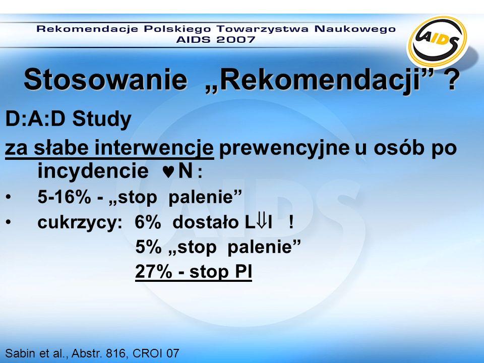 Stosowanie Rekomendacji ? D:A:D Study za słabe interwencje prewencyjne u osób po incydencie N : 5-16% - stop palenie cukrzycy: 6% dostało L l ! 5% sto