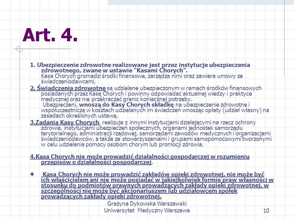 Grażyna Dykowska Warszawski Uniwersytet Medyczny Warszawa10 Art. 4. 1. Ubezpieczenie zdrowotne realizowane jest przez instytucje ubezpieczenia zdrowot