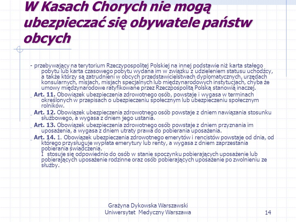 Grażyna Dykowska Warszawski Uniwersytet Medyczny Warszawa14 W Kasach Chorych nie mogą ubezpieczać się obywatele państw obcych - przebywający na teryto
