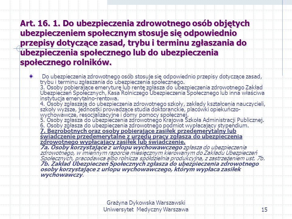 Grażyna Dykowska Warszawski Uniwersytet Medyczny Warszawa15 Art. 16. 1. Do ubezpieczenia zdrowotnego osób objętych ubezpieczeniem społecznym stosuje s
