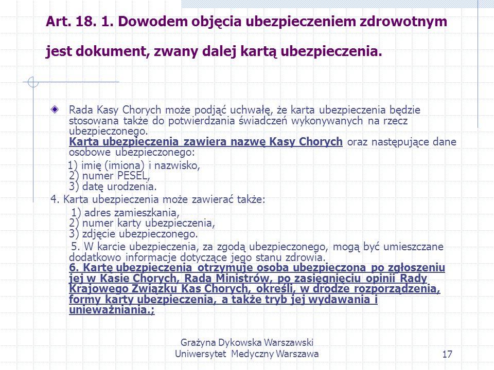 Grażyna Dykowska Warszawski Uniwersytet Medyczny Warszawa17 Art. 18. 1. Dowodem objęcia ubezpieczeniem zdrowotnym jest dokument, zwany dalej kartą ube