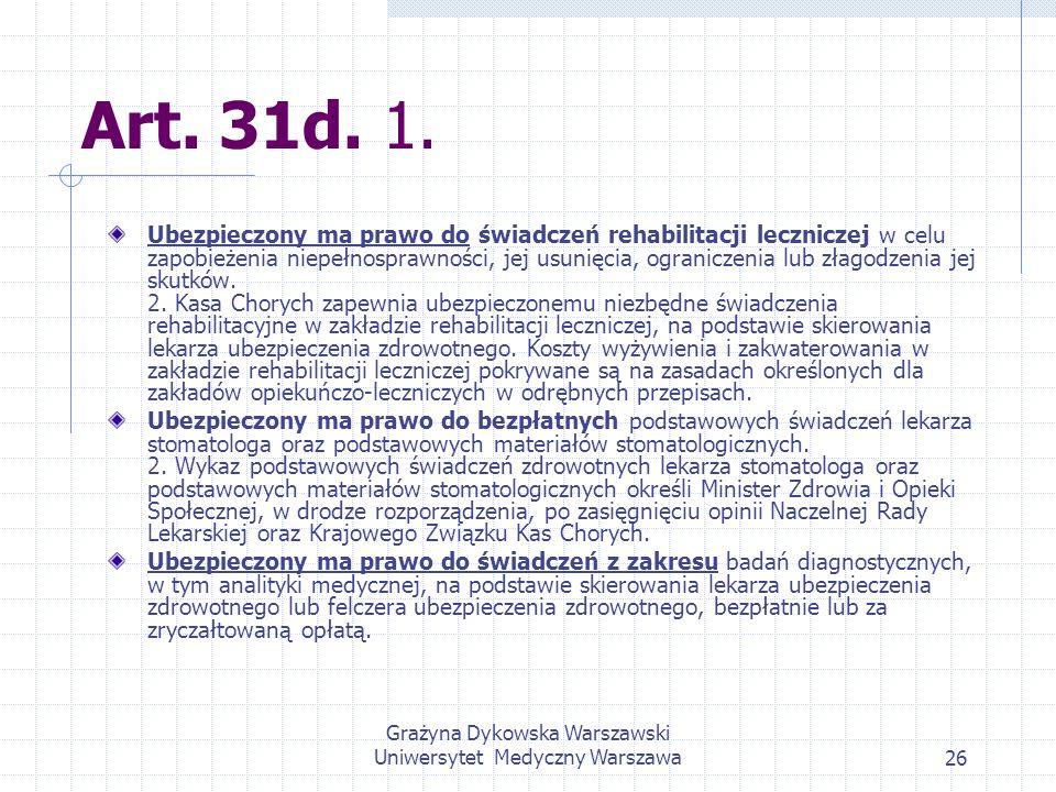 Grażyna Dykowska Warszawski Uniwersytet Medyczny Warszawa26 Art. 31d. 1. Ubezpieczony ma prawo do świadczeń rehabilitacji leczniczej w celu zapobieżen