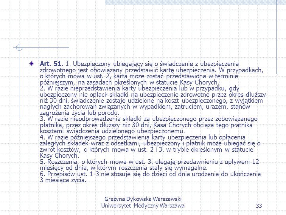 Grażyna Dykowska Warszawski Uniwersytet Medyczny Warszawa33 Art. 51. 1. Ubezpieczony ubiegający się o świadczenie z ubezpieczenia zdrowotnego jest obo