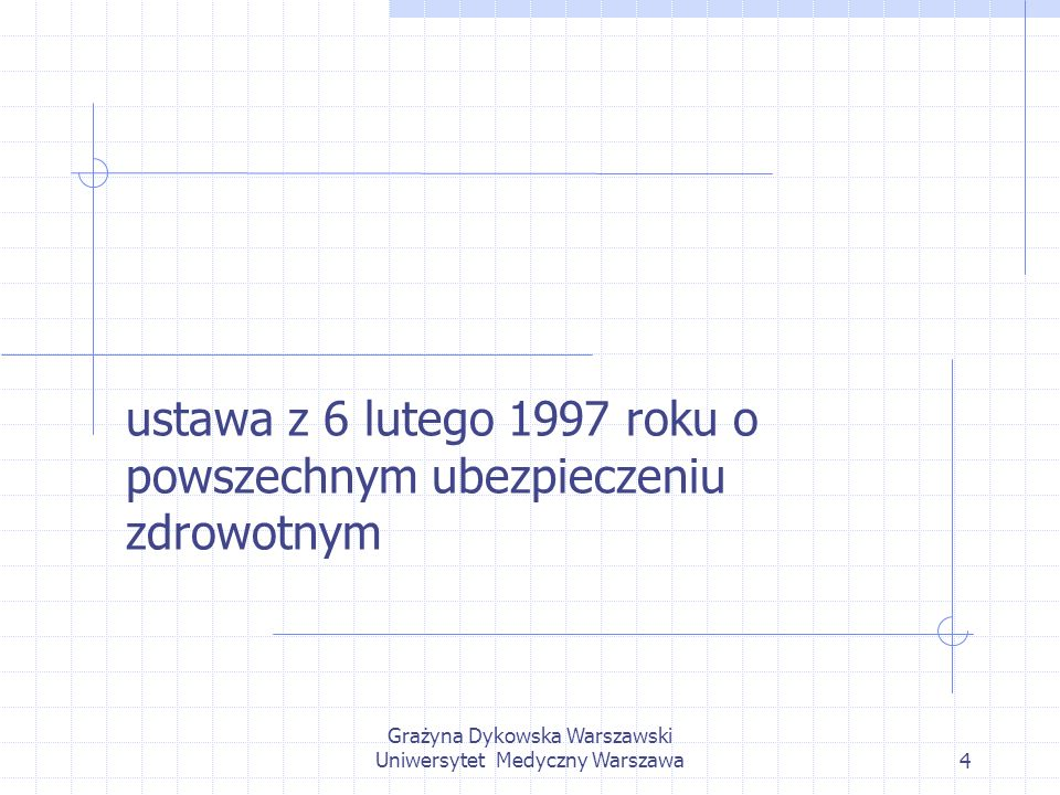 Grażyna Dykowska Warszawski Uniwersytet Medyczny Warszawa4 ustawa z 6 lutego 1997 roku o powszechnym ubezpieczeniu zdrowotnym
