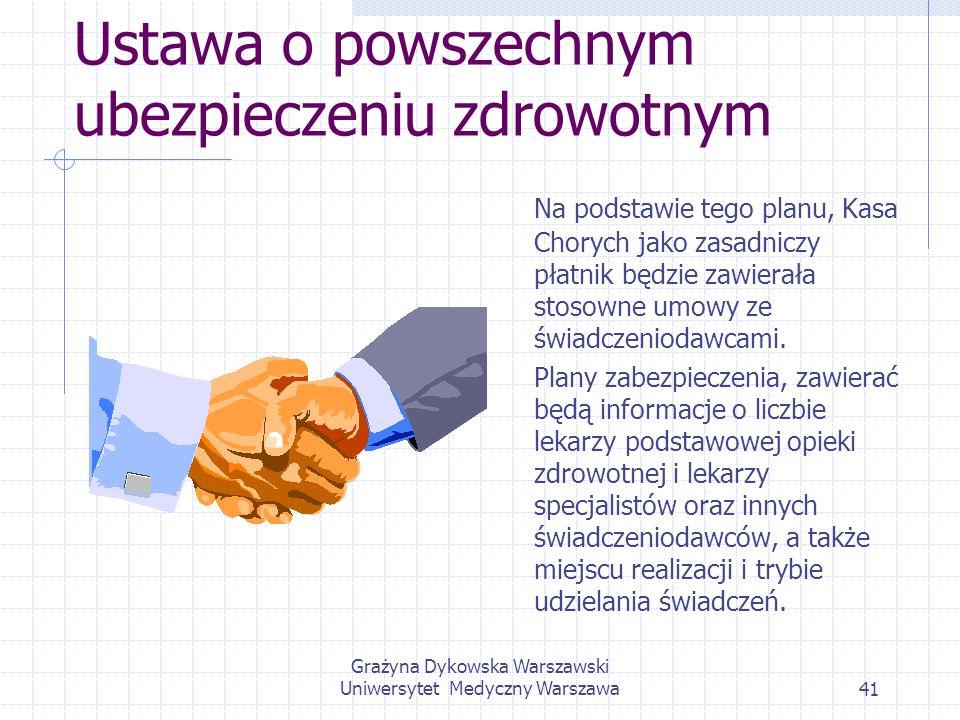 Grażyna Dykowska Warszawski Uniwersytet Medyczny Warszawa41 Ustawa o powszechnym ubezpieczeniu zdrowotnym Na podstawie tego planu, Kasa Chorych jako z