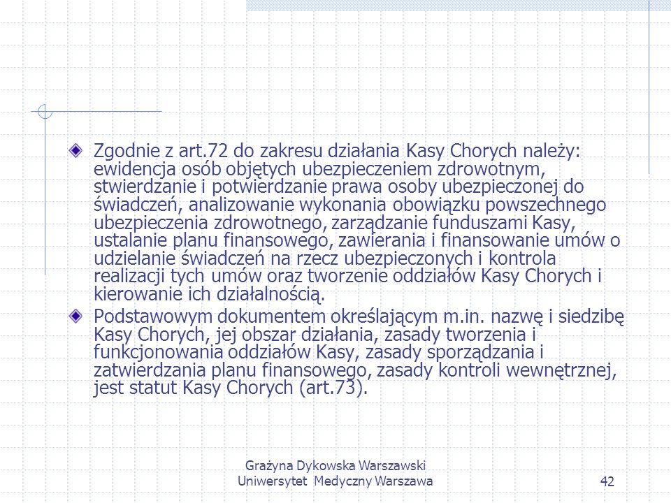 Grażyna Dykowska Warszawski Uniwersytet Medyczny Warszawa42 Zgodnie z art.72 do zakresu działania Kasy Chorych należy: ewidencja osób objętych ubezpie