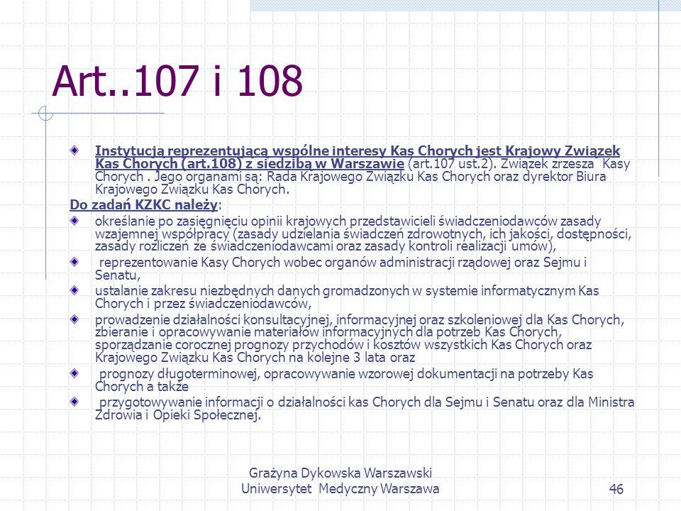 Grażyna Dykowska Warszawski Uniwersytet Medyczny Warszawa46 Art..107 i 108 Instytucją reprezentującą wspólne interesy Kas Chorych jest Krajowy Związek