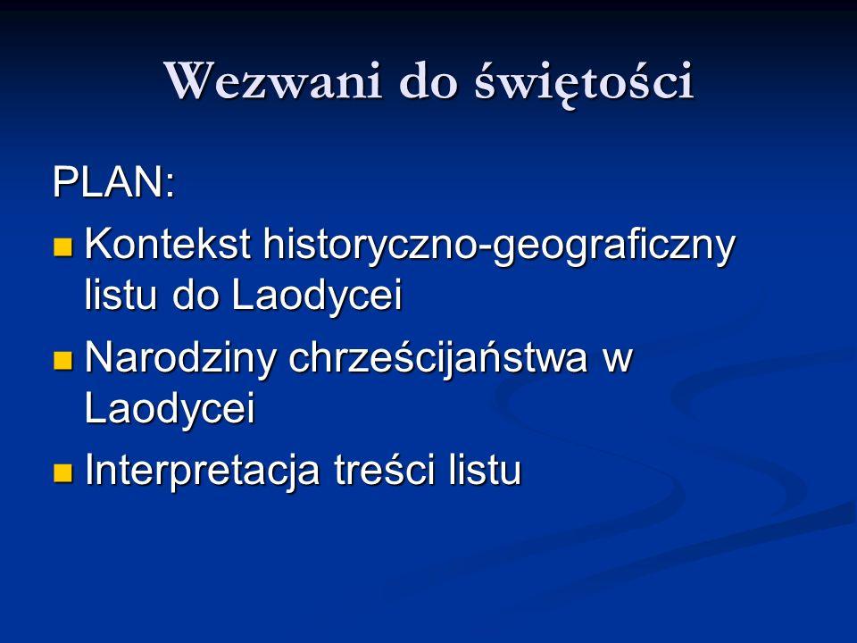 Wezwani do świętości PLAN: Kontekst historyczno-geograficzny listu do Laodycei Kontekst historyczno-geograficzny listu do Laodycei Narodziny chrześcij