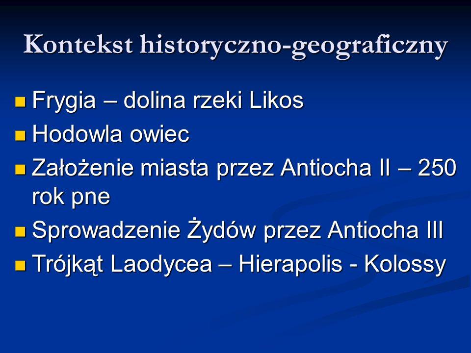 Kontekst historyczno-geograficzny Frygia – dolina rzeki Likos Frygia – dolina rzeki Likos Hodowla owiec Hodowla owiec Założenie miasta przez Antiocha
