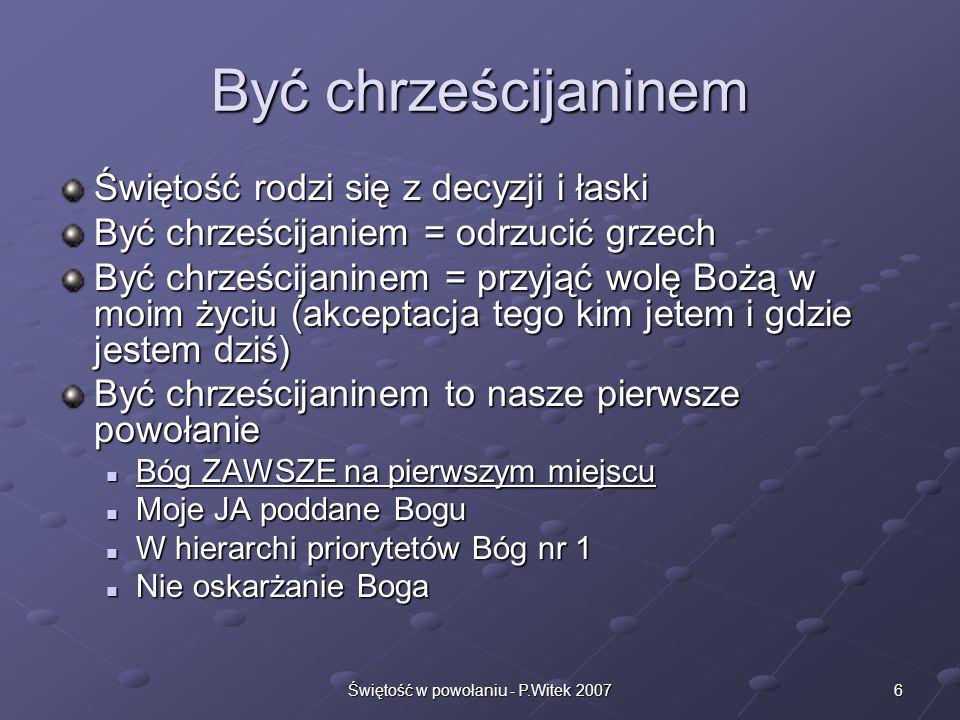 5Świętość w powołaniu - P.Witek 2007 Do życia Bóg powołuje nas przede wszystkim do życia Pełnia życia w Chrysusie Uczestnictwo w naturze Boga Życie wi
