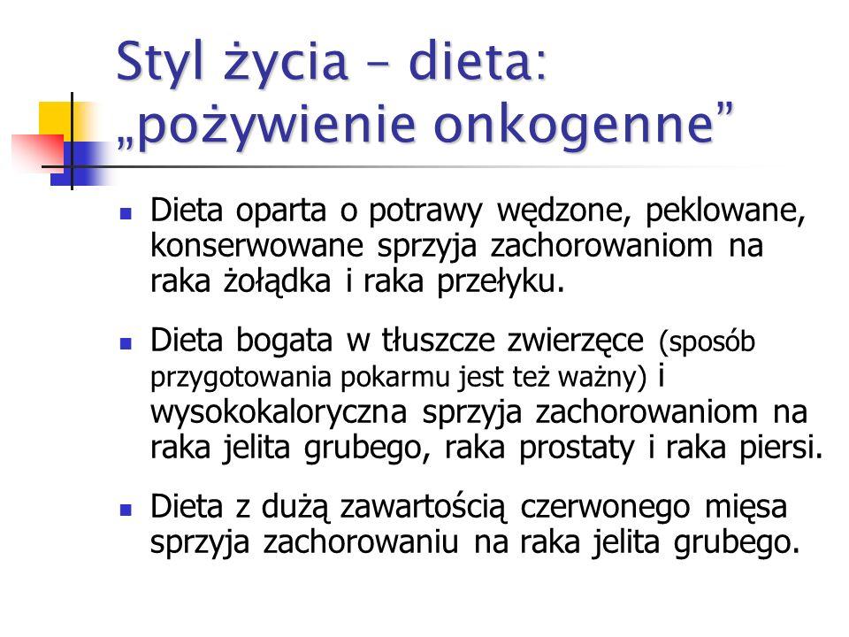 Styl życia - dieta: karcinogeny sztuczne Główne karcinogeny diety, tzn. heterocykliczne aminy aromatyczne, policykliczne węglowodory aromatyczne, akry