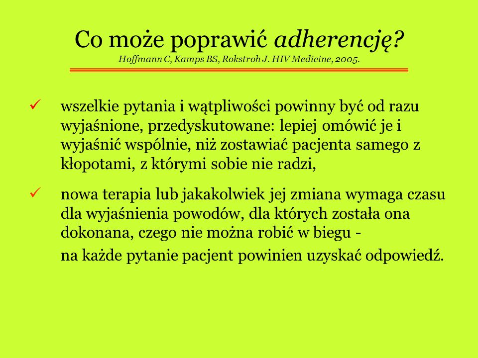Co może poprawić adherencję? Hoffmann C, Kamps BS, Rokstroh J. HIV Medicine, 2005. wszelkie pytania i wątpliwości powinny być od razu wyjaśnione, prze