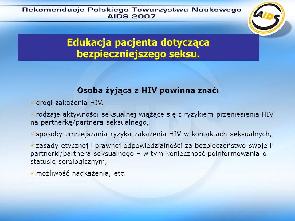 Osoba żyjąca z HIV powinna znać: drogi zakażenia HIV, rodzaje aktywności seksualnej wiążące się z ryzykiem przeniesienia HIV na partnerkę/partnera sek