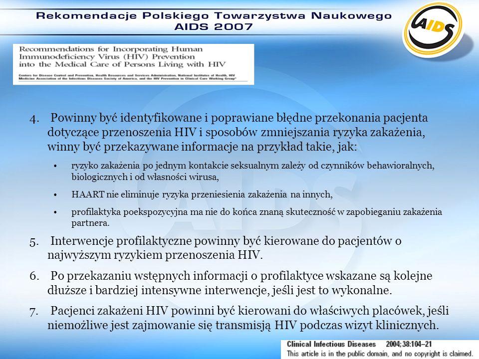 4. Powinny być identyfikowane i poprawiane błędne przekonania pacjenta dotyczące przenoszenia HIV i sposobów zmniejszania ryzyka zakażenia, winny być