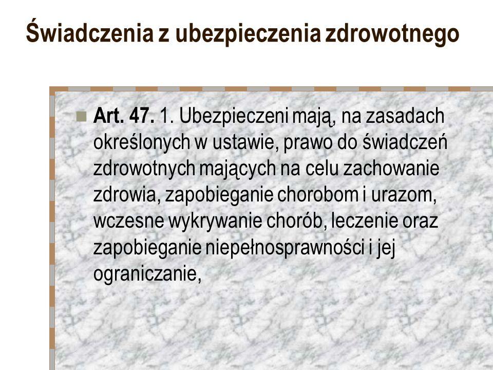 Świadczenia z ubezpieczenia zdrowotnego Art. 47. 1. Ubezpieczeni mają, na zasadach określonych w ustawie, prawo do świadczeń zdrowotnych mających na c