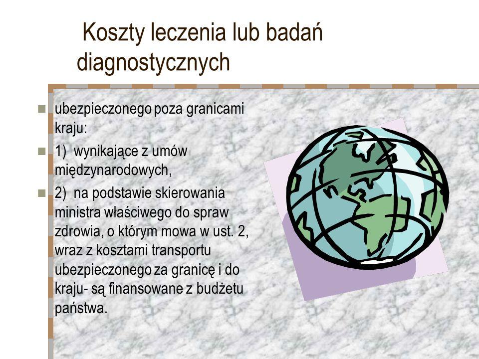Koszty leczenia lub badań diagnostycznych ubezpieczonego poza granicami kraju: 1) wynikające z umów międzynarodowych, 2) na podstawie skierowania mini