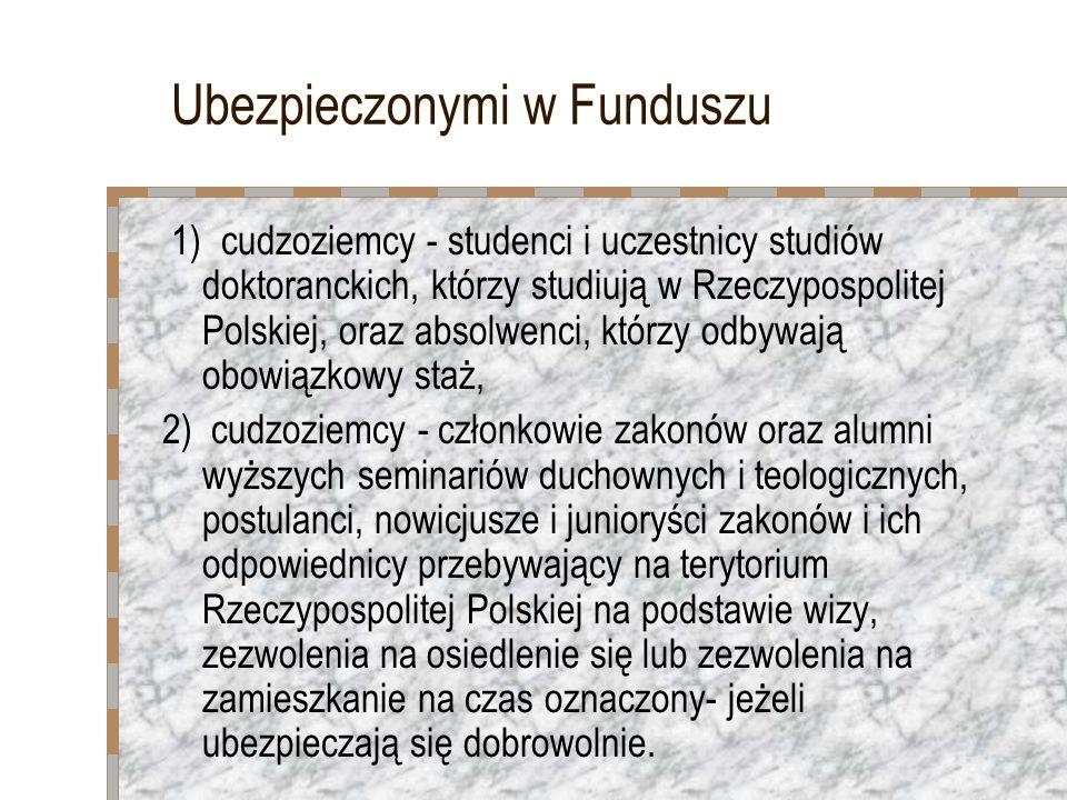 Ubezpieczonymi w Funduszu 1) cudzoziemcy - studenci i uczestnicy studiów doktoranckich, którzy studiują w Rzeczypospolitej Polskiej, oraz absolwenci,