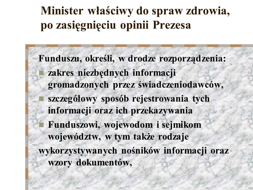 Minister właściwy do spraw zdrowia, po zasięgnięciu opinii Prezesa Funduszu, określi, w drodze rozporządzenia: zakres niezbędnych informacji gromadzon