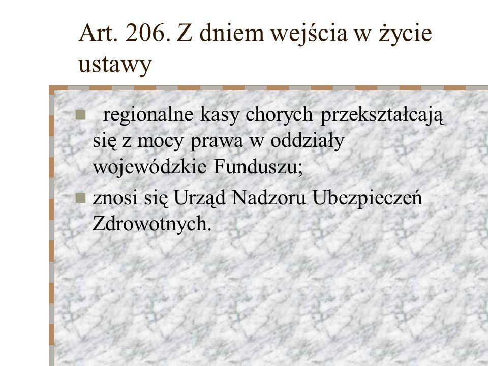 Art. 206. Z dniem wejścia w życie ustawy regionalne kasy chorych przekształcają się z mocy prawa w oddziały wojewódzkie Funduszu; znosi się Urząd Nadz