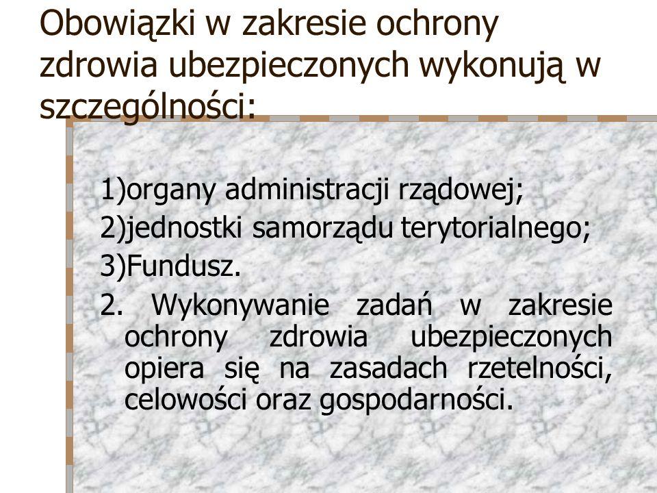 Obowiązki w zakresie ochrony zdrowia ubezpieczonych wykonują w szczególności: 1)organy administracji rządowej; 2)jednostki samorządu terytorialnego; 3