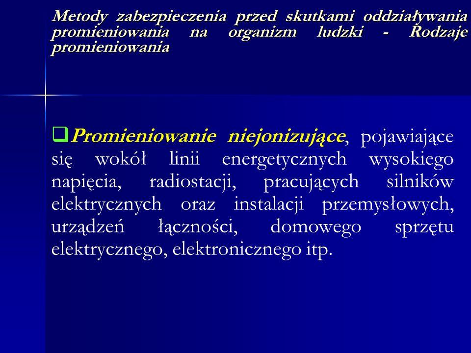 Metody zabezpieczenia przed skutkami oddziaływania promieniowania na organizm ludzki - Rodzaje promieniowania Promieniowanie niejonizujące, pojawiając