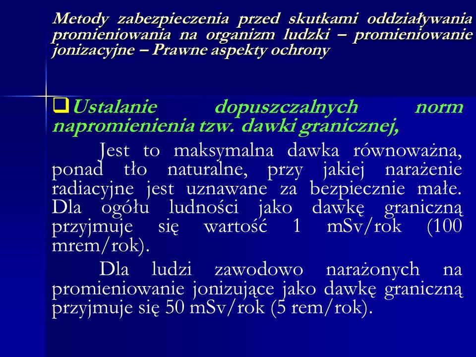Metody zabezpieczenia przed skutkami oddziaływania promieniowania na organizm ludzki – promieniowanie jonizacyjne – Prawne aspekty ochrony Ustalanie d