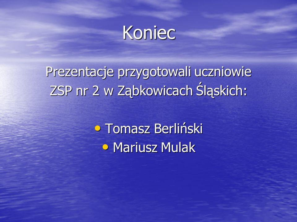 Koniec Prezentacje przygotowali uczniowie ZSP nr 2 w Ząbkowicach Śląskich: Tomasz Berliński Tomasz Berliński Mariusz Mulak Mariusz Mulak