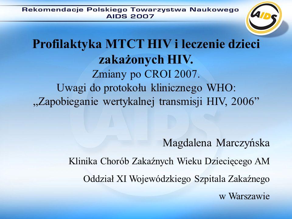 Profilaktyka MTCT HIV i leczenie dzieci zakażonych HIV. Zmiany po CROI 2007. Uwagi do protokołu klinicznego WHO: Zapobieganie wertykalnej transmisji H
