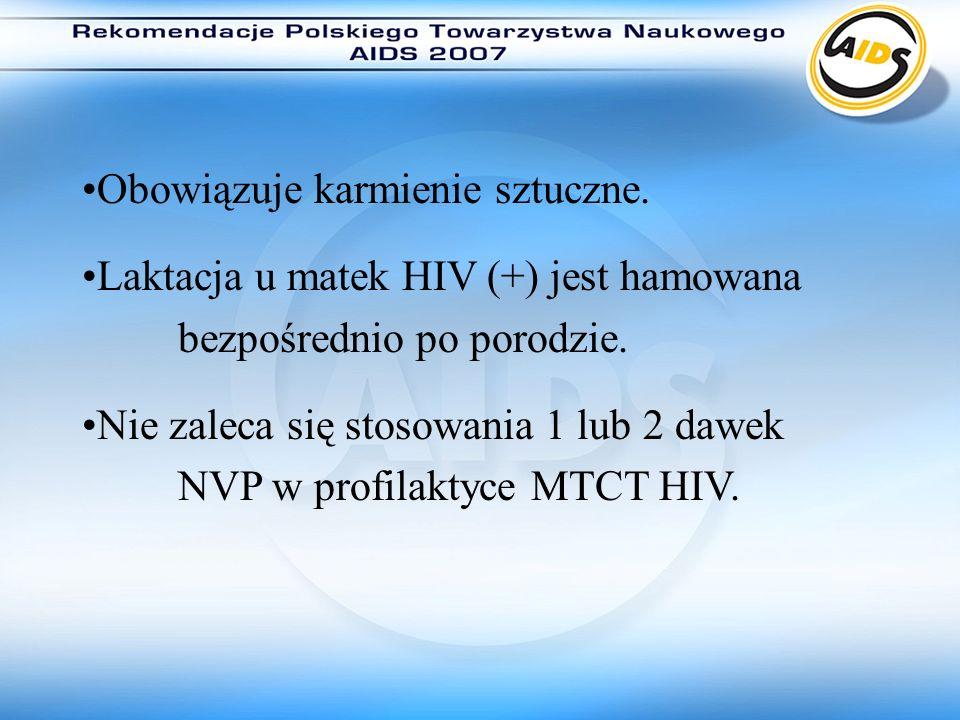 Obowiązuje karmienie sztuczne. Laktacja u matek HIV (+) jest hamowana bezpośrednio po porodzie. Nie zaleca się stosowania 1 lub 2 dawek NVP w profilak