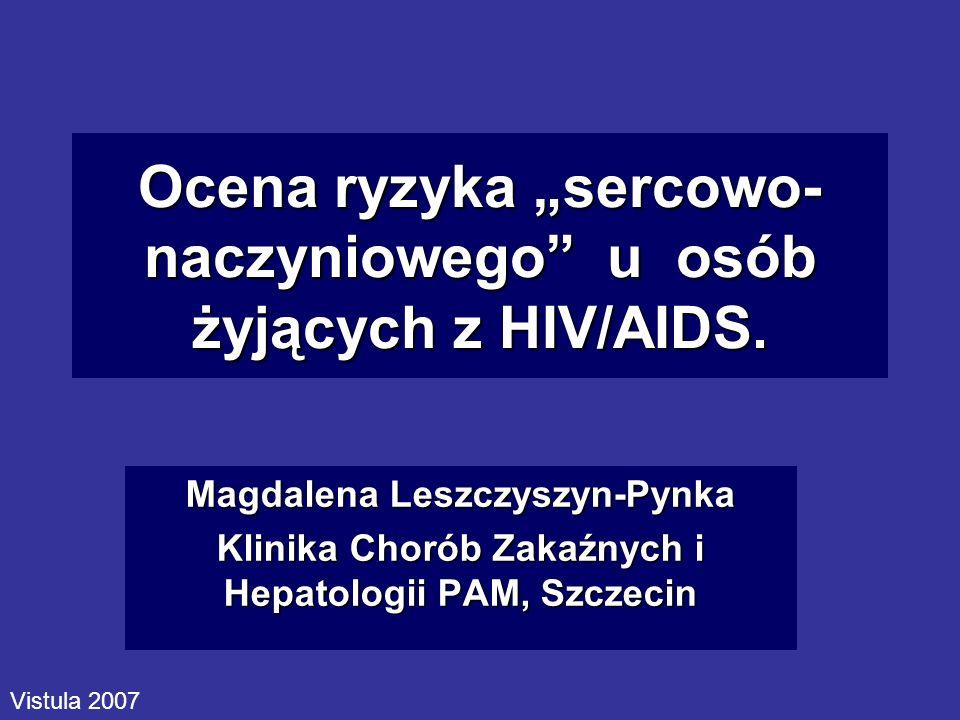 Ocena ryzyka sercowo- naczyniowego u osób żyjących z HIV/AIDS. Magdalena Leszczyszyn-Pynka Klinika Chorób Zakaźnych i Hepatologii PAM, Szczecin Vistul