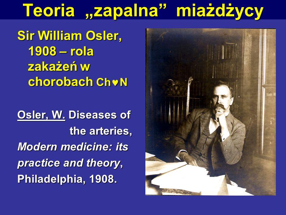 Teoria zapalna miażdżycy Sir William Osler, 1908 – rola zakażeń w chorobach Ch N Osler, W. Diseases of the arteries, the arteries, Modern medicine: it