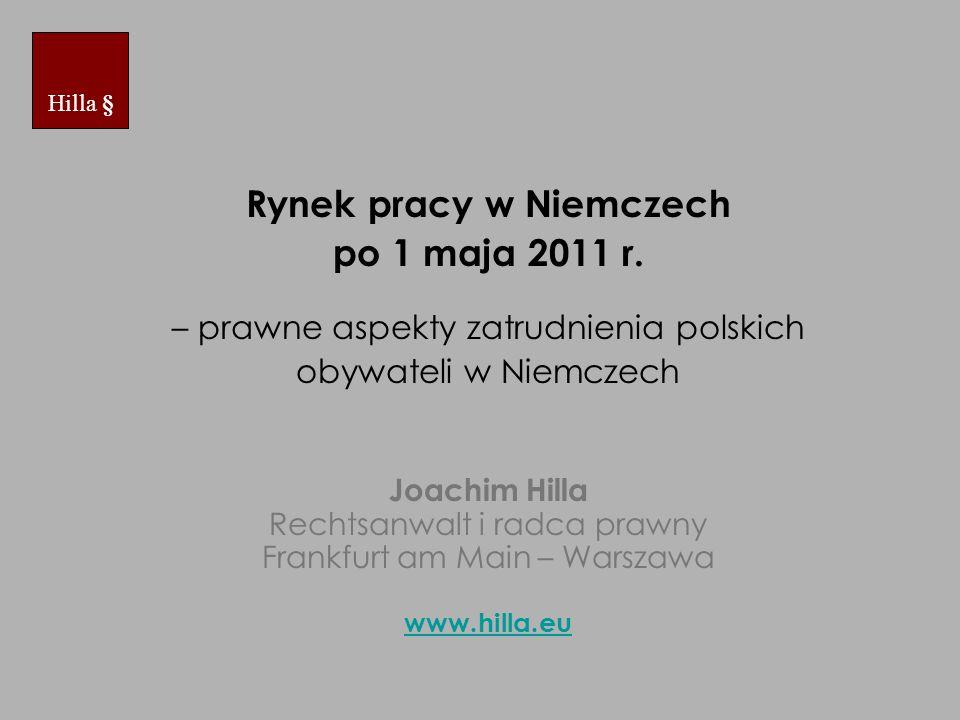 Rynek pracy w Niemczech po 1 maja 2011 r. – prawne aspekty zatrudnienia polskich obywateli w Niemczech Joachim Hilla Rechtsanwalt i radca prawny Frank