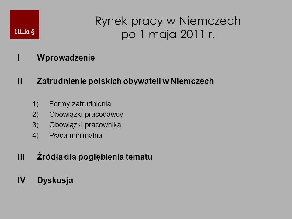Rynek pracy w Niemczech po 1 maja 2011 r. I Wprowadzenie II Zatrudnienie polskich obywateli w Niemczech 1)Formy zatrudnienia 2)Obowiązki pracodawcy 3)