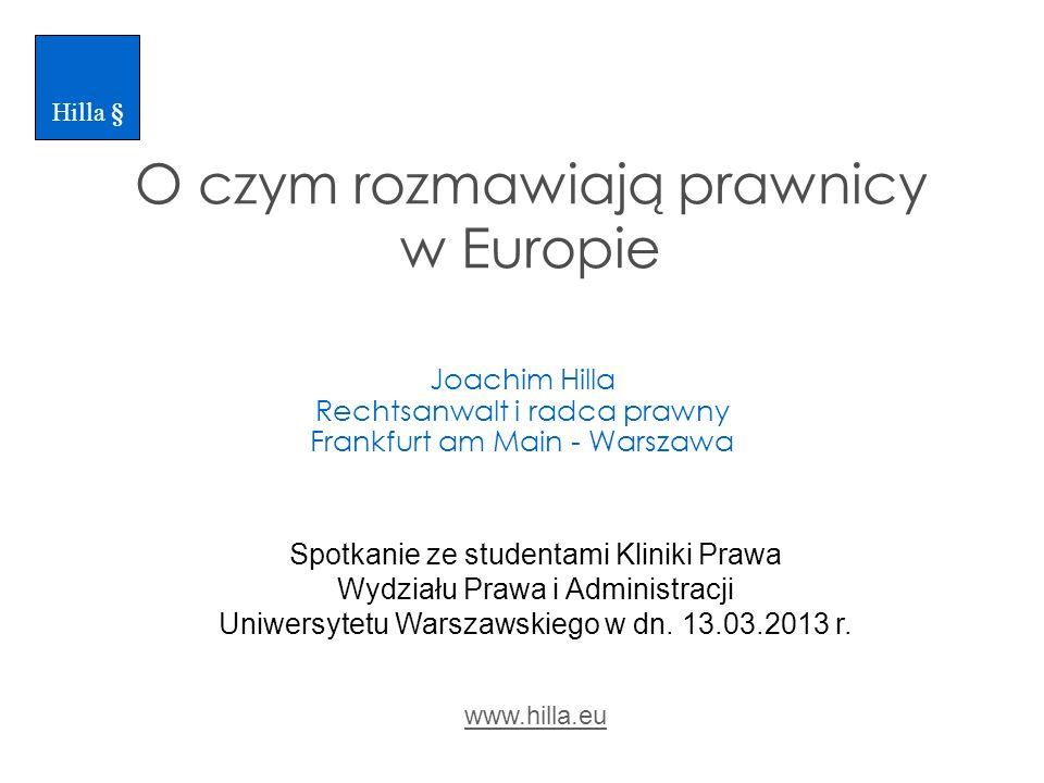 O czym rozmawiają prawnicy w Europie Joachim Hilla Rechtsanwalt i radca prawny Frankfurt am Main - Warszawa www.hilla.eu Spotkanie ze studentami Klini