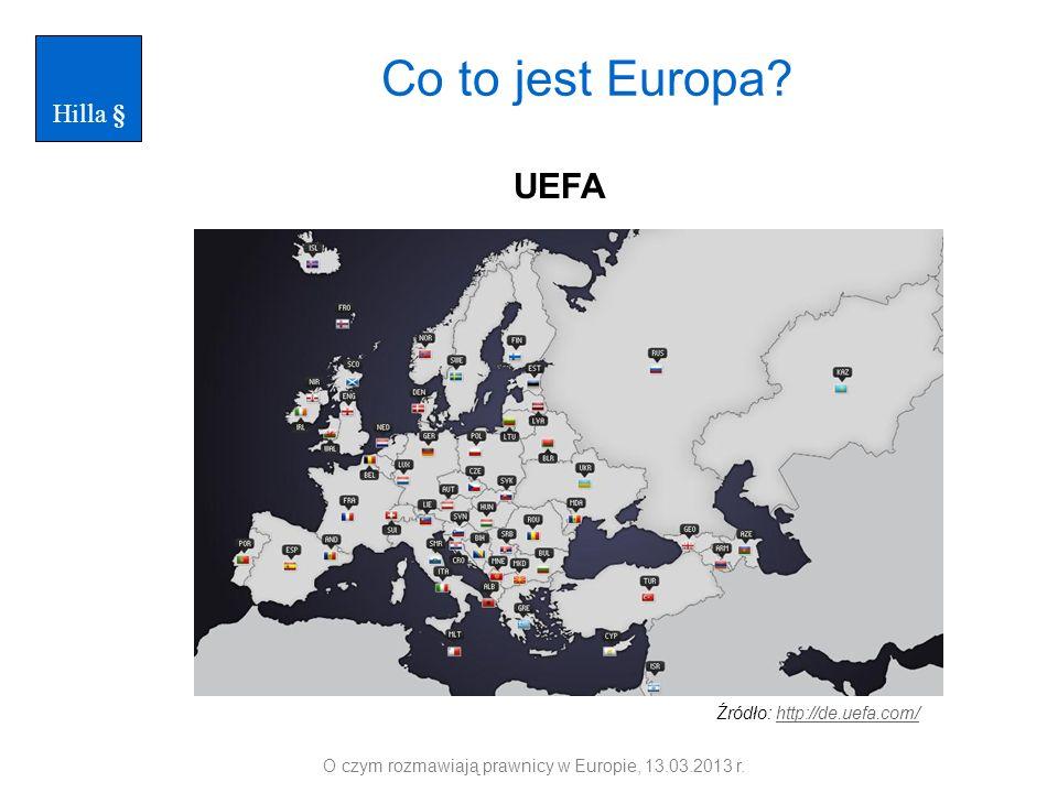 Co to jest Europa? Źródło: http://de.uefa.com/http://de.uefa.com/ O czym rozmawiają prawnicy w Europie, 13.03.2013 r. UEFA Hilla §
