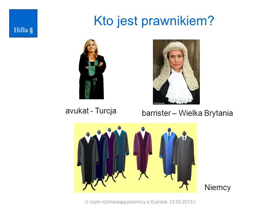 Kto jest prawnikiem? O czym rozmawiają prawnicy w Europie, 13.03.2013 r. avukat - Turcja barrister – Wielka Brytania Niemcy Hilla §