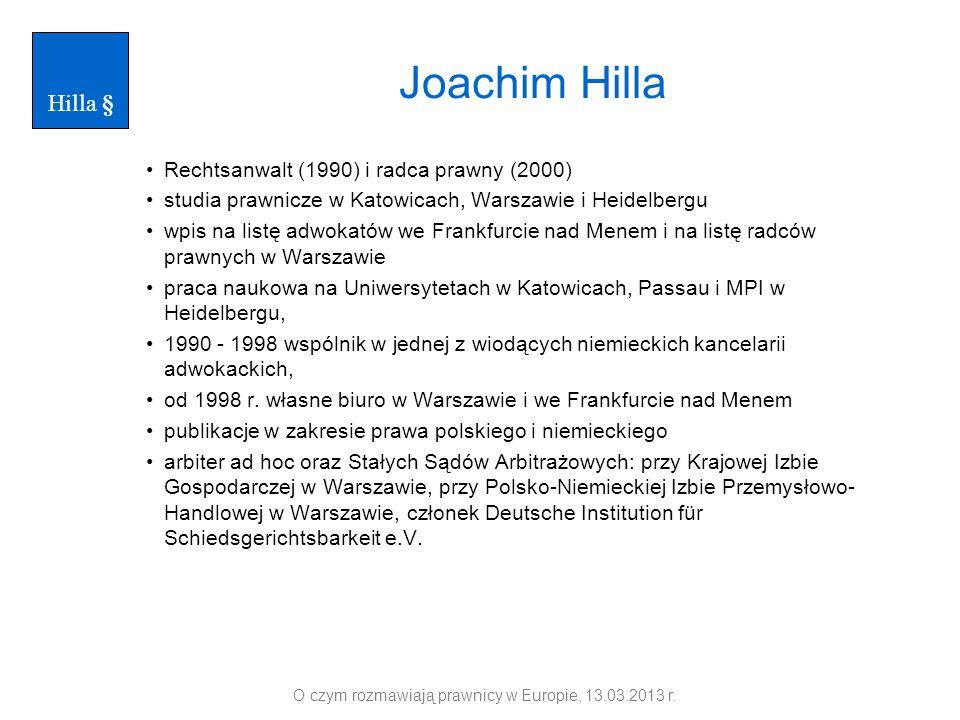 Joachim Hilla Rechtsanwalt (1990) i radca prawny (2000) studia prawnicze w Katowicach, Warszawie i Heidelbergu wpis na listę adwokatów we Frankfurcie