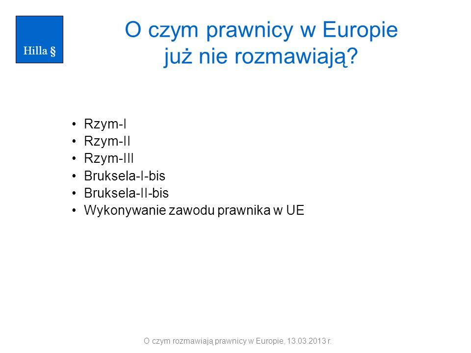 O czym prawnicy w Europie już nie rozmawiają? Rzym-I Rzym-II Rzym-III Bruksela-I-bis Bruksela-II-bis Wykonywanie zawodu prawnika w UE O czym rozmawiaj
