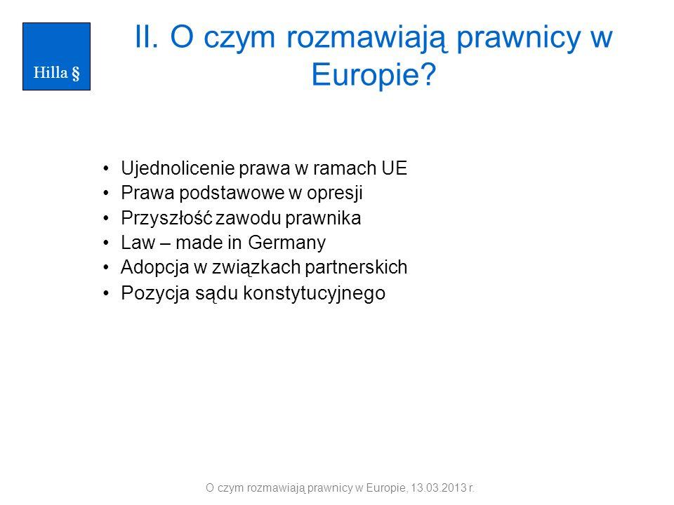 II. O czym rozmawiają prawnicy w Europie? Ujednolicenie prawa w ramach UE Prawa podstawowe w opresji Przyszłość zawodu prawnika Law – made in Germany