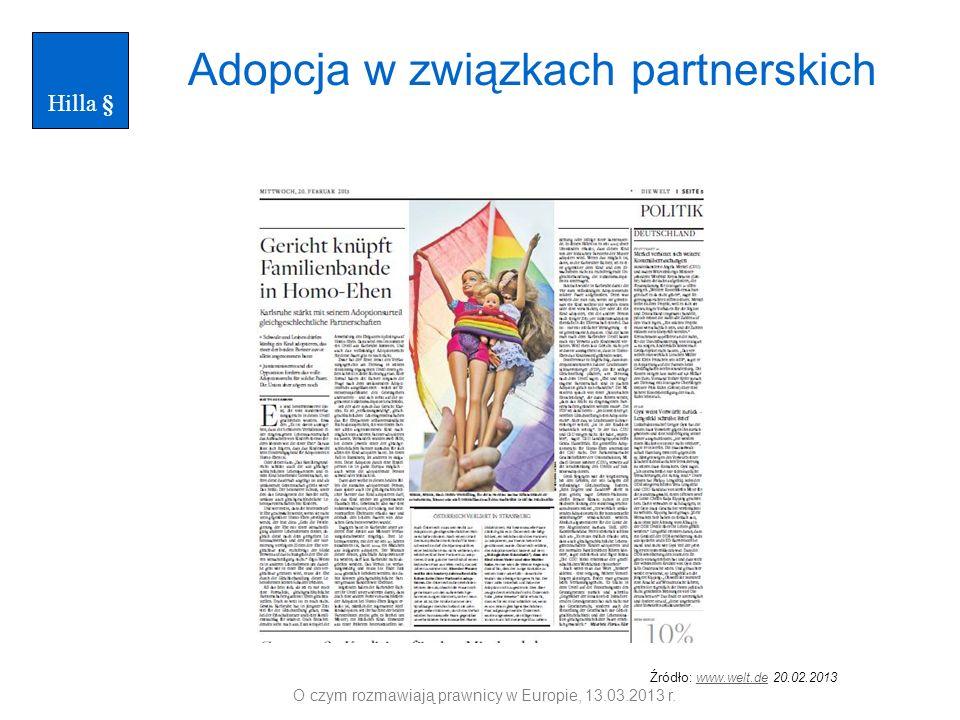 Adopcja w związkach partnerskich Źródło: www.welt.de 20.02.2013www.welt.de O czym rozmawiają prawnicy w Europie, 13.03.2013 r. Hilla §