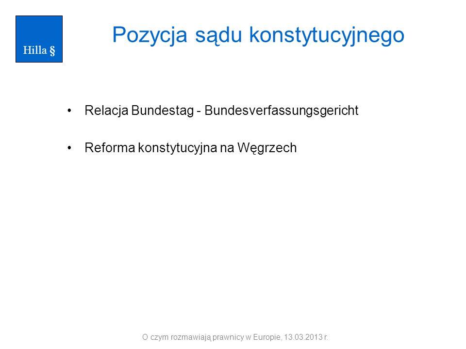 Pozycja sądu konstytucyjnego Relacja Bundestag - Bundesverfassungsgericht Reforma konstytucyjna na Węgrzech O czym rozmawiają prawnicy w Europie, 13.0
