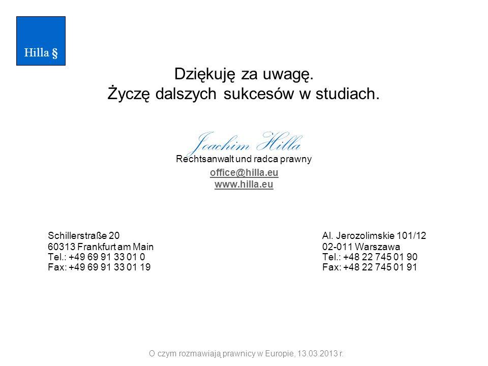 Dziękuję za uwagę. Życzę dalszych sukcesów w studiach. Joachim Hilla Rechtsanwalt und radca prawny office@hilla.eu www.hilla.eu Schillerstraße 20 Al.