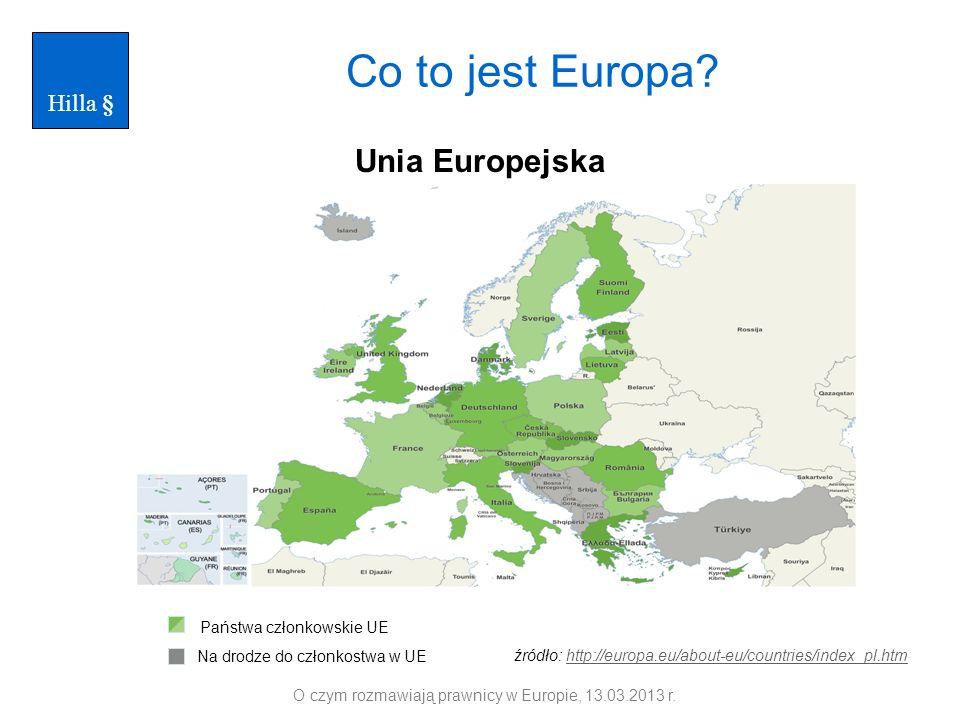 Państwa członkowskie UE Na drodze do członkostwa w UE Co to jest Europa? O czym rozmawiają prawnicy w Europie, 13.03.2013 r. źródło: http://europa.eu/